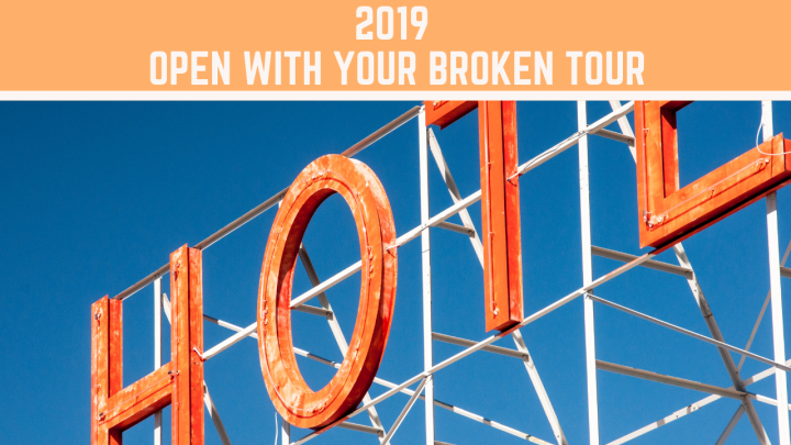 2019 Open with Your Broken Tour!
